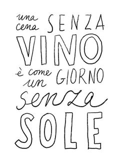 "Italian saying, ""Una cena senza vino e come un giorno senza sole"", a meal without wine is like a day without sunshine. Rosso or Bianco, accompanied with delicious meal and good friends. Italian Phrases, Italian Words, Italian Quotes, Italian Wine, Wine Lovers, Wine Quotes, Italian Language, French Language, Learning Italian"