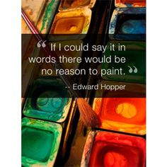 """""""If I could say it in words, there would be no reason to paint."""" ~ Ed Hopper Discount Art Supplies, Say Word, Artist Quotes, Edward Hopper, Creativity Quotes, Les Sentiments, Artist Life, Teaching Art, Art Therapy"""