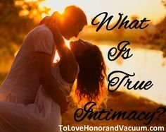 What Is True Intimacy? A look at all that it encompasses in #marriage.