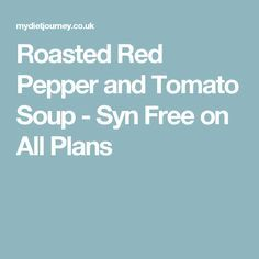 Roasted Red Pepper and Tomato Soup - Syn Free on All Plans