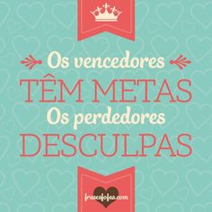 """Os vencedores têm metas. Os perdedores desculpas"" Inspirational Phrases, Motivational Phrases, Inspiring Quotes, Frases Coaching, Better Life, Positive Vibes, Quotations, Life Quotes, Positivity"