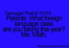 haha! Math is foreign any day