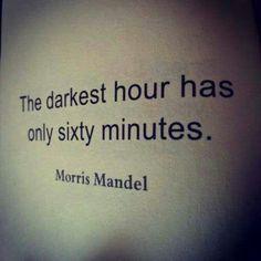 It's always darkest before the dawn..