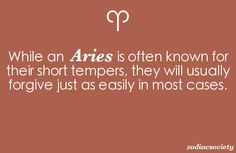 Aries has short temper but usually forgets as easily