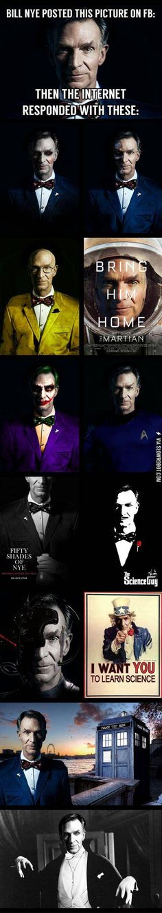 Bill Nye + dark photo shoot + the Internet. I approve of these. Especially the Doctor Who one. If only he was British too, he might have a shot at it.