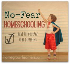 No Fear Homeschooling: Have the Courage to Be Different