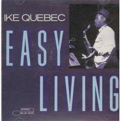 Easy Living/Ike Quebec