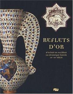 Reflets d'or : d'Orient en Occident, la céramique lustrée IX-XVe siècle - Xavier Dectot, Claire Delery, Carine Juvin, Sophie Makariou