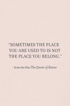 Sometimes the place you are used to is not the place you belong.
