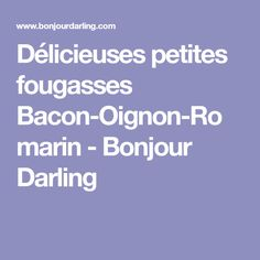 Délicieuses petites fougasses Bacon-Oignon-Romarin - Bonjour Darling Bacon, Onion, Recipe, Kitchens, Pork Belly