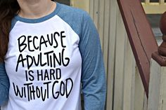 Because Adulting Is Hard Without God // Women's Christian Shirt // www.allgoodthreads.com