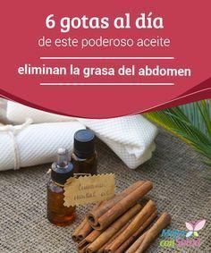 6 gotas al día de este poderoso aceite eliminan la grasa del abdomen La grasa…