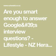 Are you smart enough to answer Google's interview questions? - Lifestyle - NZ Herald News