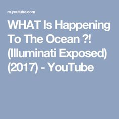 WHAT Is Happening To The Ocean ?! (Illuminati Exposed) (2017) - YouTube