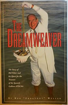 The Dreamweaver: The Story of Mel Fisher and His Quest for the Treasure of the Spanish Galleon Atocha by Bob Frogfoot Weller