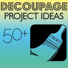 50+Decoupage 50+ Decoupage Projects to Make