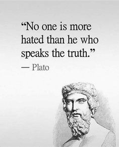 Positive Quotes : No one is more hated than he who speaks the truth. Positive Quotes : QUOTATION – Image : Quotes Of the day – Description No one is more hated than he who speaks the truth. Sharing is Power – Don't forget to share this quote ! Wise Quotes, Quotable Quotes, Famous Quotes, Great Quotes, Words Quotes, Success Quotes, Quotes To Live By, Motivational Quotes, Inspirational Quotes