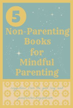 5 Non-Parenting Books for Mindful Parenting