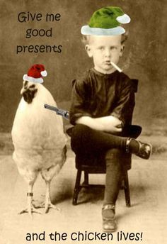 Christmas Boy and Chicken. This image is from autumnsensation. Its so wrong on many ways. It was screaming to be turned into a card. I plan on using him for more cards in the future. I had my husband find me a gun on the web. The caption was suggested by my friend, Alicia.