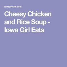 Cheesy Chicken and Rice Soup - Iowa Girl Eats