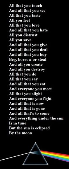 "From ""Eclipse,"" by Roger Waters. Dark Side of the Moon by Pink Floyd is 40 years old."