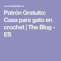 Patrón Gratuito: Casa para gato en crochet   The Blog - ES