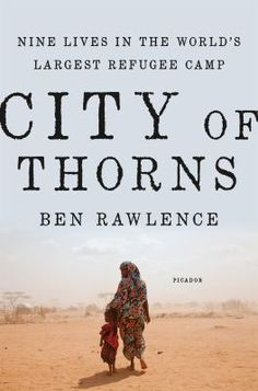 1/13/16 - City of Thorns: Nine Lives in the World's Largest Refugee Camp by Ben Rawlence