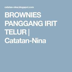 BROWNIES PANGGANG IRIT TELUR | Catatan-Nina