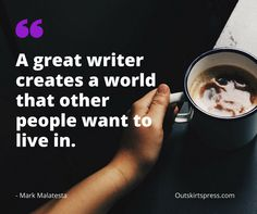 Here's Your Morning Coffee: A great writer creates a world that other people want to live in. #OutskirtsPress #WritingTip #SelfPublishing #Inspiration #amWriting