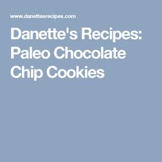Fun & fresh recipes and desserts! Paleo Chocolate Chip Cookie Recipe, Paleo Chocolate Chips, Eating Well, Clean Eating, Danette May, Paleo Treats, 30 Day Challenge, Healthy Recipes, Healthy Meals