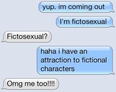 I WAS LITERALLY JUST THINKING ABOUT HOW BEING ATTRACTED TO FICTIONAL CHARACTERS SHOULD HAVE A NAME TODAY