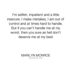 """Marilyn Monroe - """"I'm selfish, impatient and a little insecure. I make mistakes, I am out of control..."""". life, truth, attributed-no-source, best, mistakes, out-of-control, worst, love"""