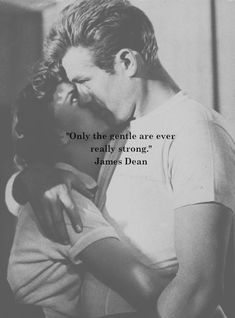 Only the gentle are ever really strong - James Dean