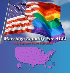 U.S. Supreme Court Rules Marriage Equality is the law of the land! 6-26-15