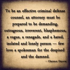 My favorite quote about being a defense attorney; even though it is a little sad :(