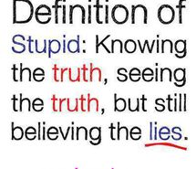 believing lies... with your eyes closed... MAKES YOU STUPID!