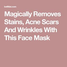 Magically Removes Stains, Acne Scars And Wrinkles With This Face Mask