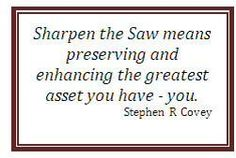 Sharpen the saw School Leadership, School Counseling, 7 Habits Activities, Covey 7 Habits, Stephen R Covey, Saw Quotes, Seven Habits, Highly Effective People, Franklin Covey