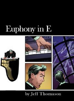 Euphony in E comic 1 by Jeff Thomason, http://www.amazon.com/dp/B002VUAFOS/ref=cm_sw_r_pi_dp_T5lvqb0A60TXQ