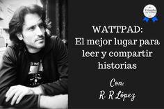 Wattpad: el mejor lugar para leer y compartir historias. Entrevista a R.R López. (@RRLpez) - Triunfa con tu libro
