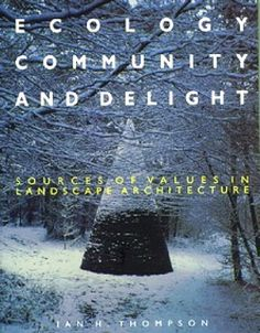 Ecology Community Delight by Ian Thompson. This book examines the three principal value systems which influence landscape architectural practice: the aesthetic, the social and the environmental, and seeks to discover the role that the profession should be playing now and for the future.   #socialpractice #art #environmentalart #green #sustainability #arteducation #environmentalarteducation #activism #environmentalism #ecology