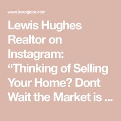 """Lewis Hughes Realtor on Instagram: """"Thinking of Selling Your Home? Dont Wait the Market is Hot & Inventory is Low! List With Lewis!!"""" Waiting, Real Estate, Marketing, Hot, Instagram, Real Estates"""