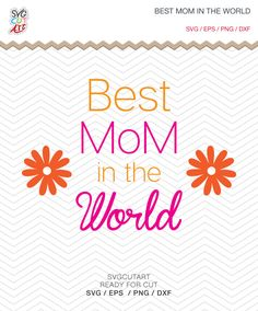 Best Mom in the World mother's day SVG PNG DXF eps Vinyl Decal Cut File Cricut Design Silhouette studio and more by SvgCutArt on Etsy