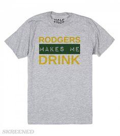 RODGERS MAKES ME DRINK | RODGERS MAKES ME DRINK #Skreened Aaron Rogers #Football #Greenbay #Packers #Funny #Tshirt