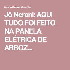 Jô Neroni: AQUI TUDO FOI FEITO NA PANELA ELÉTRICA DE ARROZ...