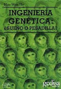 INGENIERIA GENETICA SUEÑO O PESADILLAAutor: MAE WAN HOEditorial: GEDISA MEXICANA, EDITORIALPáginas: 380La ingeniería gen ética es uno de los temas más controvertidos y apasionadamente debatidos de la actualidad. Este libro expone los procesos científicos que están en la base de la tecnología de la ingeniería gen ética y la autora apoya sus serias advertencias en su propia experiencia como científica e investigadora en gen ética y en su larga trayectoria como docente. Mae Wan Ho examina las…