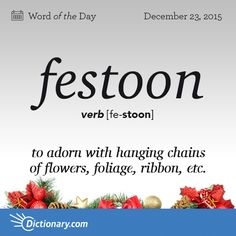 Dictionary.com's Word of the Day - festoon - to adorn with or as with festoons: to festoon a hall.