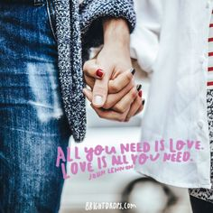 """""""All you need is love. Love is all you need."""" ~ John Lennon"""