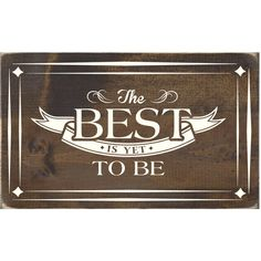 The Best Is Yet to Be Rustic Wood Sign Wall Decor Home Decor Wall... ($20) ❤ liked on Polyvore featuring home, home decor, wall art, grey, home & living, home décor, wall décor, wall hangings, text signs and wood signs