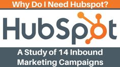 Why Do I Need HubSpot?  A Revealing Study of 14 Inbound Marketing Campaigns